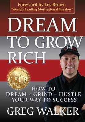 Dream to Grow Rich by Greg J Walker image