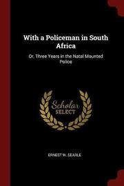With a Policeman in South Africa by Ernest W Searle image