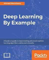 Deep Learning By Example by Ahmed Menshawy