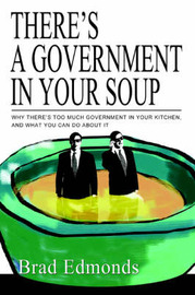 There's a Government in Your Soup: Why There's Too Much Government in Your Kitchen, and What You Can Do about It by Brad W Edmonds image