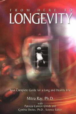 From Here to Longevity: Your Complete Guide for a Long and Healthy Life by Mitra Ray image