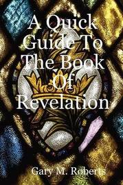 A Quick Guide To The Book Of Revelation by Gary M. Roberts image