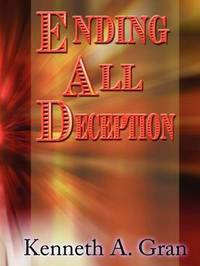 Ending All Deception by Kenneth A Gran image