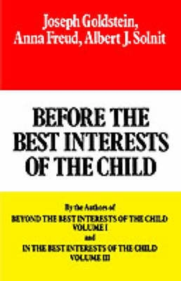 Before the Best Interests of the Child by Joseph Goldstein