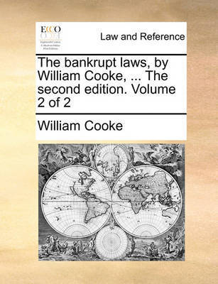 The Bankrupt Laws, by William Cooke, ... the Second Edition. Volume 2 of 2 by William Cooke