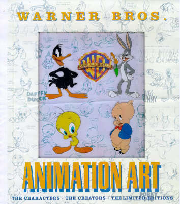 Warner Bros Animation Art: The Characters, the Creators, the Limited Editions by Jerry Beck