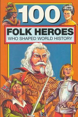 100 Folk Heroes Who Shaped World History by Sarah Krall