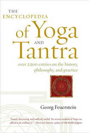 Encyclopedia Of Yoga And Tantra by Georg Feuerstein
