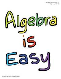 Algebra Is Easy Part 1 by April Chloe Terrazas