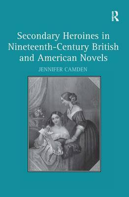 Secondary Heroines in Nineteenth-Century British and American Novels by Jennifer Camden image