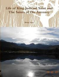 Life of King Judicael Saint and the Saints of His Ancestry by Brian Starr