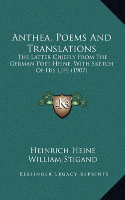 Anthea, Poems and Translations: The Latter Chiefly from the German Poet Heine, with Sketch of His Life (1907) by Heinrich Heine image