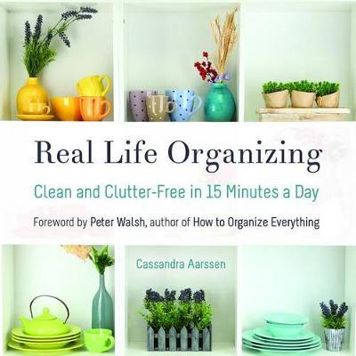Real Life Organizing by Cassandra Aarssen