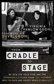 From Cradle to Stage by Virginia Hanlon Grohl