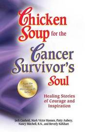 Chicken Soup for the Cancer Survivor's Soul by Jack Canfield