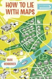 How to Lie with Maps, Third Edition by Mark Monmonier