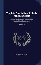 The Life and Letters of Lady Arabella Stuart by Elizabeth Cooper