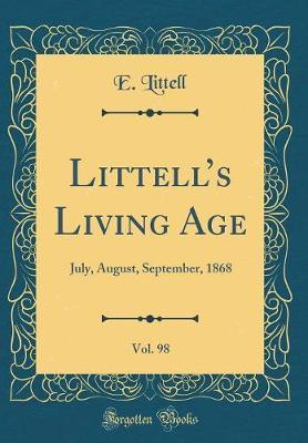 Littell's Living Age, Vol. 98 by E Littell