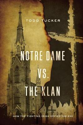 Notre Dame vs. the Klan by Todd Tucker