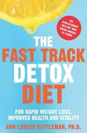 The Fast Track Detox Diet by Ann Louise Gittleman image
