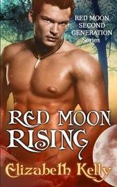 Red Moon Rising by Elizabeth Kelly