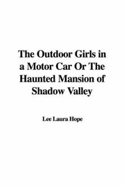 The Outdoor Girls in a Motor Car or the Haunted Mansion of Shadow Valley by Laura Lee Hope image