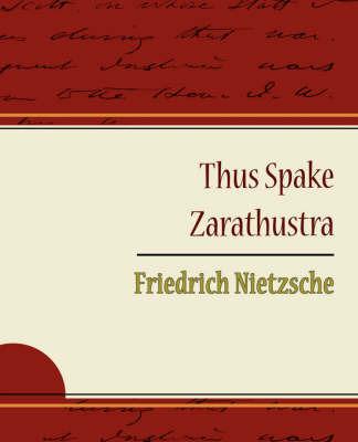 Thus Spake Zarathustra - Friedrich Nietzsche by Nietzsche, Friedrich image