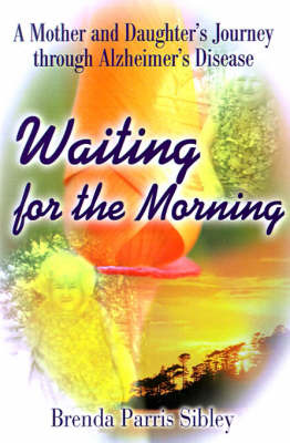 Waiting for the Morning: A Mother and Daughter's Journey Through Alzheimer's Disease by Brenda Parris Sibley image