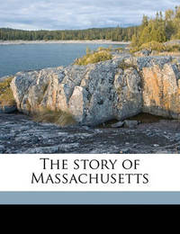 The Story of Massachusetts by Edward Everett Hale Jr
