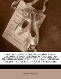 Volkslieder Aus Der Badischen Pfalz: Gesammelt Und Mit Untersttzung Des Grossherzoglich Badischen Ministeriums Der Justiz, Des Kultus, Und Unterrichts by Elizabeth Mincoff
