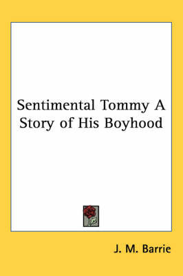 Sentimental Tommy A Story of His Boyhood by J.M.Barrie