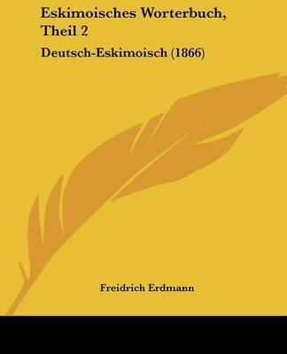 Eskimoisches Worterbuch, Theil 2: Deutsch-Eskimoisch (1866) by Freidrich Erdmann