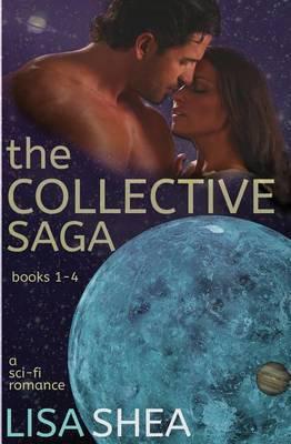 The Collective Saga - A Sci-Fi Romance: Books 1-4 by Lisa Shea