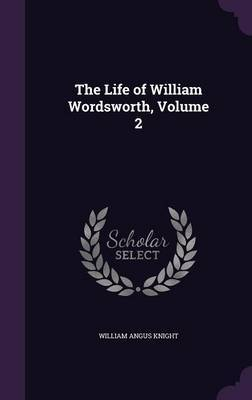 The Life of William Wordsworth, Volume 2 by William Angus Knight image