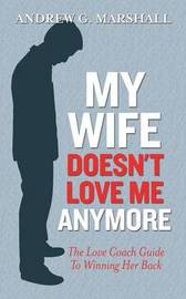 My Wife Doesn't Love Me Anymore by Andrew G. Marshall