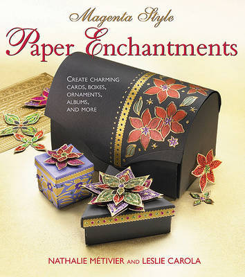 Magenta Style Paper Enchantments: Create Charming Cards, Boxes, Ornaments, Albums, and More by Nathalie Metivier image