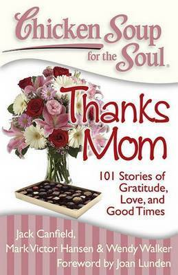 Chicken Soup for the Soul: Thanks Mom by Jack Canfield image