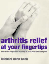Arthritis Relief at Your Fingertips by Michael Reed Gach