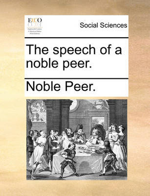 The Speech of a Noble Peer. by Noble Peer