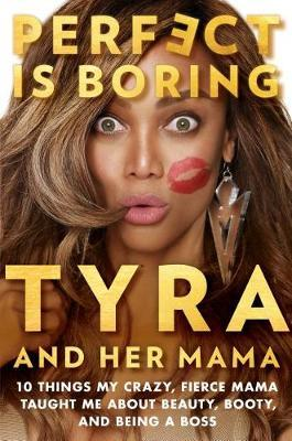 Perfect Is Boring by Tyra Banks