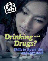 Drinking and Drugs?: Skills to Avoid 'em and Stay Cool by Louise A Spilsbury image