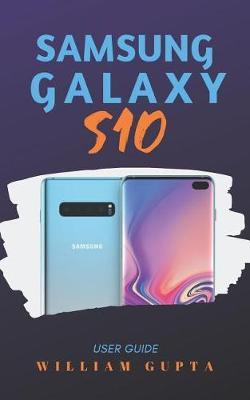 Samsung Galaxy S10 User Guide by William Gupta