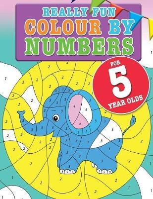 Really Fun Colour By Numbers For 5 Year Olds by Mickey MacIntyre