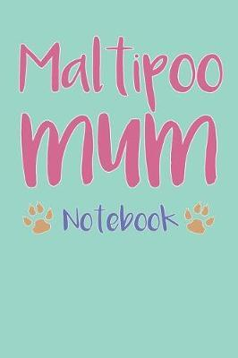 Maltipoo Mum Composition Notebook of Maltese Poodle Dog Mum Journal by Niko S
