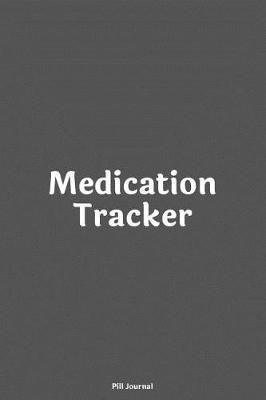 Medication Tracker Pill Journal by Medication Logbook