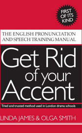 Get Rid of Your Accent: The English Pronunciation and Speech Training Manual by Linda James image