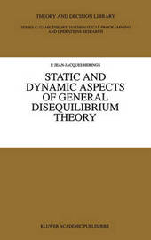 Static and Dynamic Aspects of General Disequilibrium Theory by P.Jean-Jacques Herings