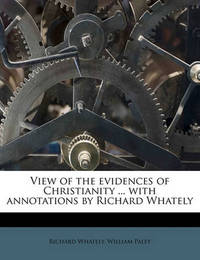 View of the Evidences of Christianity ... with Annotations by Richard Whately by William Paley