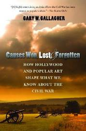 Causes Won, Lost, and Forgotten by Gary W Gallagher
