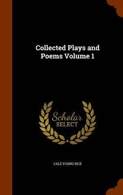 Collected Plays and Poems Volume 1 by Cale Young Rice
